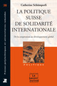 La politique suisse de solidarité internationale  De Catherine Schümperli Younossian - PPUR