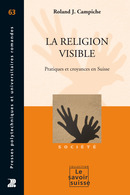 La religion visible  From Roland J. Campiche - PPUR