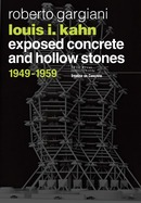 Louis I. Kahn - Exposed concrete and hollow stones De Roberto Gargiani - EPFL Press