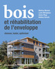 Bois et réhabilitation de l'enveloppe  From Markus Mooser, Lucie Mérigeaux, Denis Pflug and Bettina Horsch - PPUR