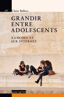 Grandir entre adolescents  De Claire Balleys - PPUR