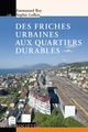 Des friches urbaines aux quartiers durables  From Emmanuel Rey and Sophie Lufkin - PPUR
