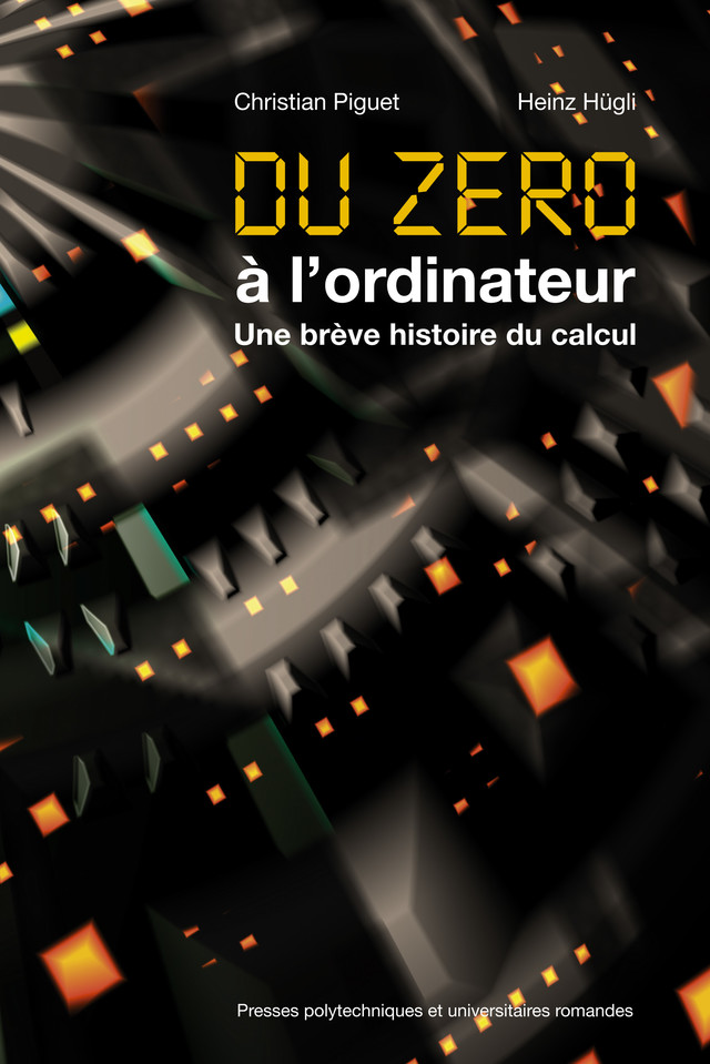 Du zéro à l'ordinateur  - Christian Piguet, Heinz Hügli - EPFL Press