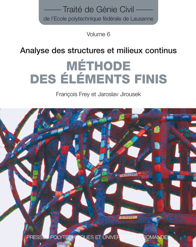 Méthode des éléments finis (TGC volume 6)  - François Frey, Jaroslav Jirousek - EPFL Press