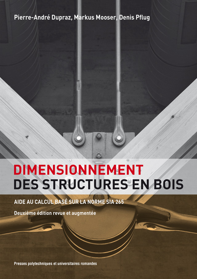 Dimensionnement des structures en bois  - Pierre-André Dupraz, Markus Mooser, Denis Pflug - EPFL Press