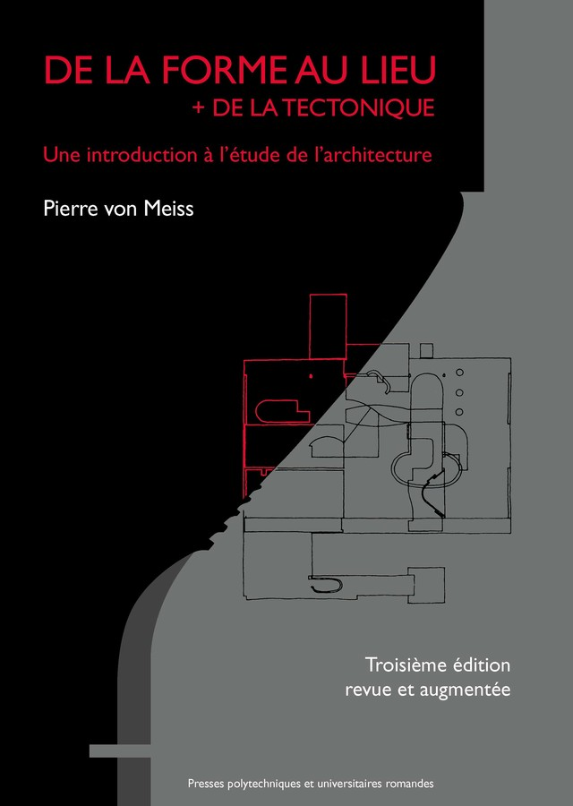 De la forme au lieu + de la tectonique  - Pierre von Meiss - EPFL Press