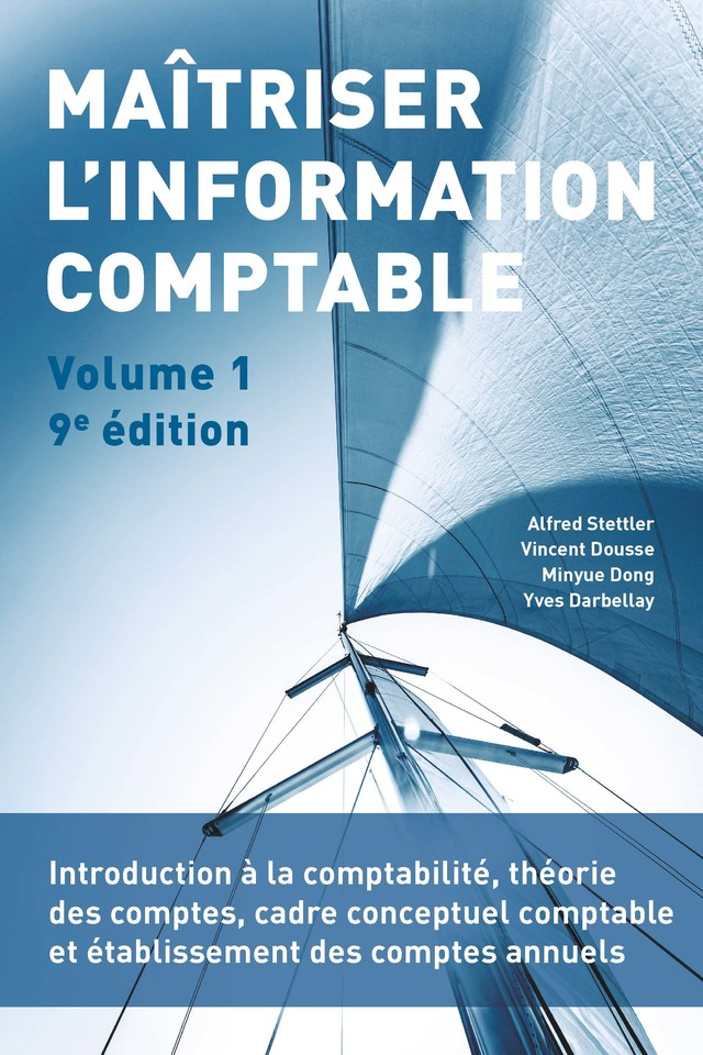 Maîtriser l'information comptable (Volume 1)  - Alfred Stettler, Vincent Dousse, Minyue Dong, Yves Darbellay - PPUR