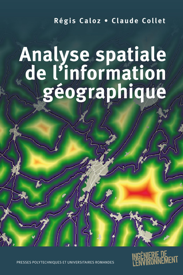 Analyse spatiale de l'information géographique  - Régis Caloz, Claude Collet - EPFL Press