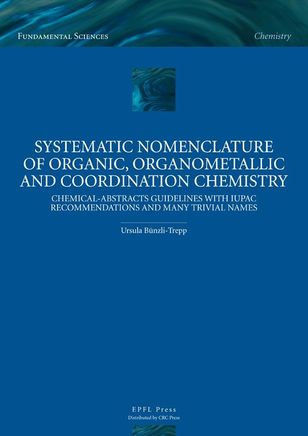 Systematic Nomenclature of Organic, Organometallic and Coordination Chemistry - Ursula Bünzli-Trepp - EPFL Press