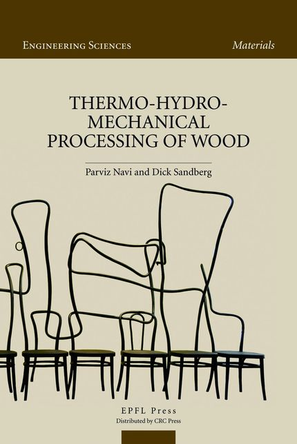 Thermo-Hydro-Mechanical Processing of Wood  - Parviz Navi, Dick Sandberg - EPFL Press English Imprint