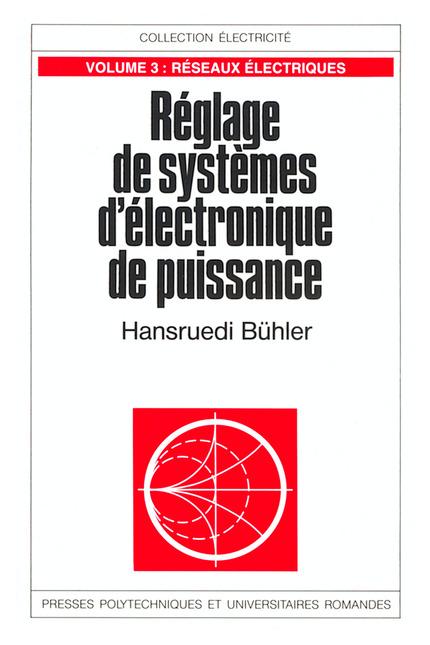 Reglage De Systemes D Electronique De Puissance Volume 3