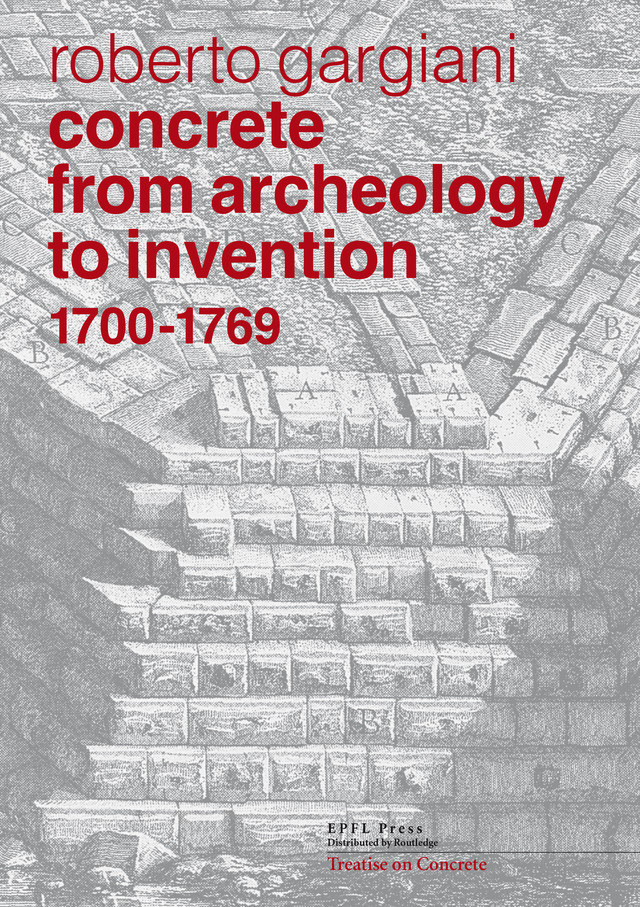 Concrete, from archeology to invention 1700-1769  - Roberto Gargiani - EPFL Press English Imprint