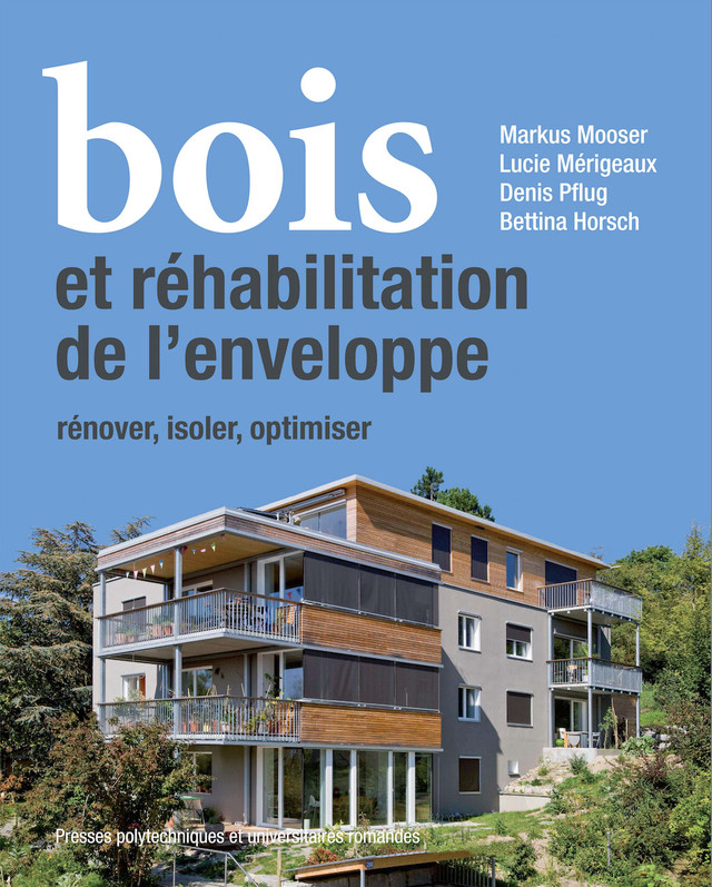 Bois et réhabilitation de l'enveloppe  - Markus Mooser, Lucie Mérigeaux, Denis Pflug, Bettina Horsch - EPFL Press