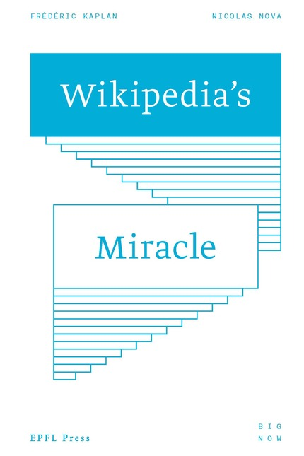 Wikipedia's Miracle  - Frédéric Kaplan, Nicolas Nova - EPFL Press English Imprint