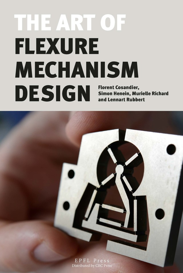 The Art of Flexure mechanism Design  - Florent Cosandier, Simon Henein, Murielle Richard, Lennart Rubbert - EPFL Press English Imprint