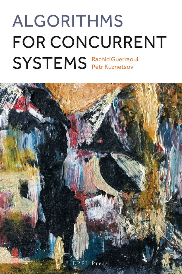 Algorithms for Concurrent Systems  - Rachid Guerraoui, Petr Kuznetsov - EPFL Press English Imprint